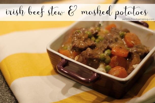 irish beef stew + mashed potatoes | as GOLD as it gets blog